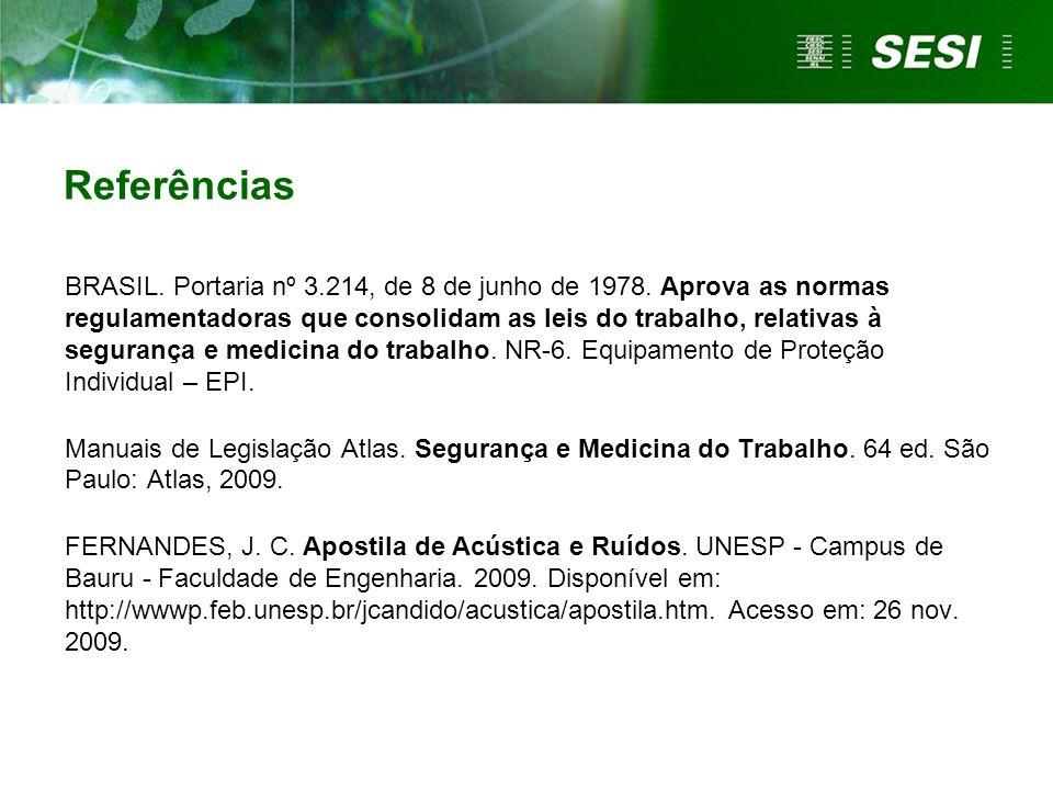 Referências BRASIL. Portaria nº 3.214, de 8 de junho de 1978. Aprova as normas regulamentadoras que consolidam as leis do trabalho, relativas à segura