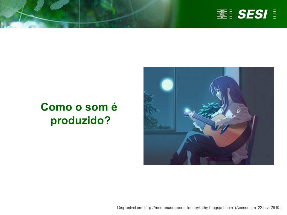 Como o som é produzido? Disponível em: http://memoriasdepersefonebykathy.blogspot.com. (Acesso em: 22 fev. 2010.)
