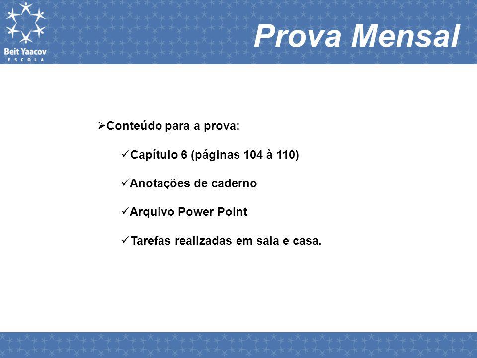 Prova Mensal  Conteúdo para a prova:  Capítulo 6 (páginas 104 à 110)  Anotações de caderno  Arquivo Power Point  Tarefas realizadas em sala e casa.