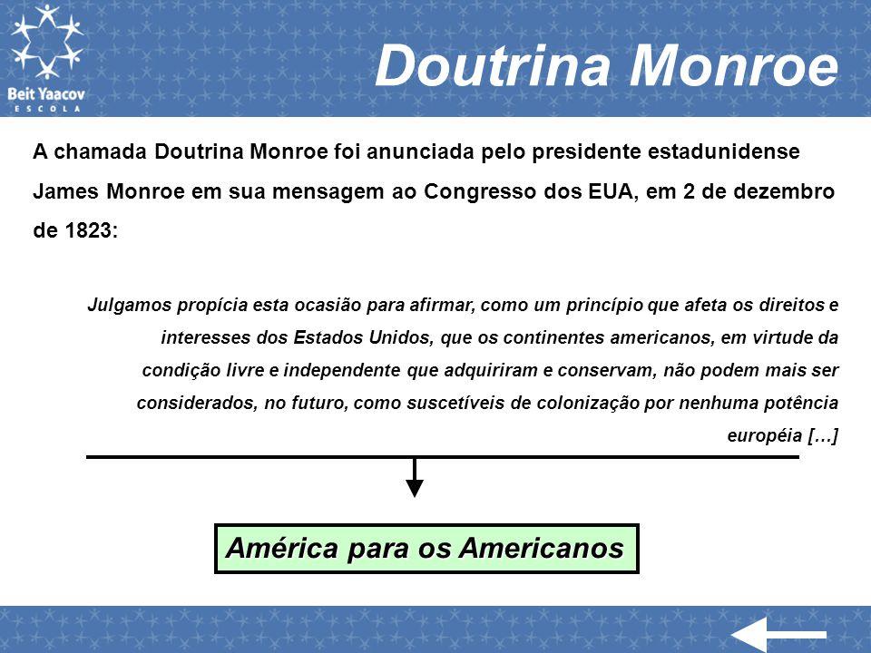 Doutrina Monroe A chamada Doutrina Monroe foi anunciada pelo presidente estadunidense James Monroe em sua mensagem ao Congresso dos EUA, em 2 de dezem