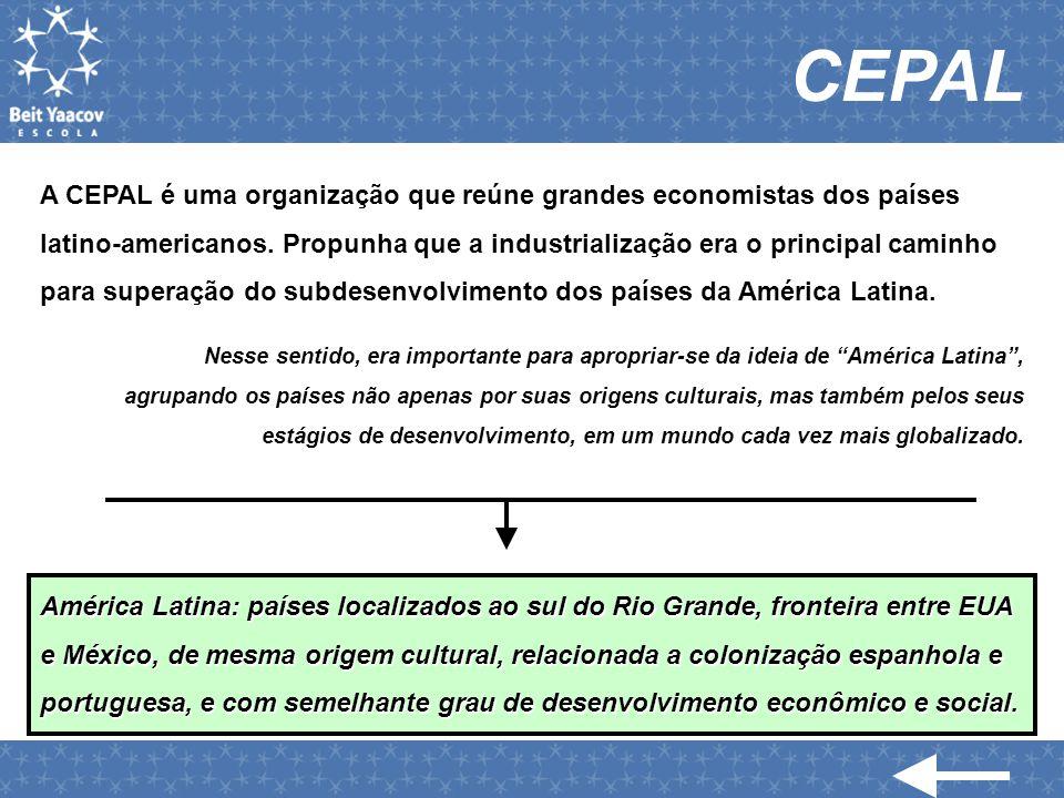 CEPAL A CEPAL é uma organização que reúne grandes economistas dos países latino-americanos. Propunha que a industrialização era o principal caminho pa