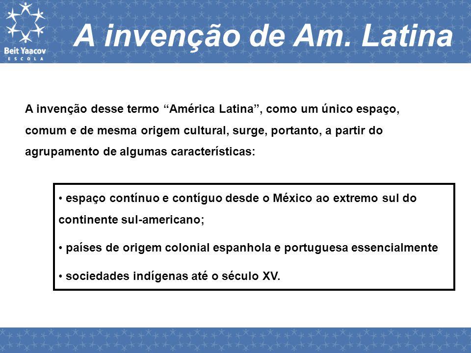 """A invenção de Am. Latina A invenção desse termo """"América Latina"""", como um único espaço, comum e de mesma origem cultural, surge, portanto, a partir do"""