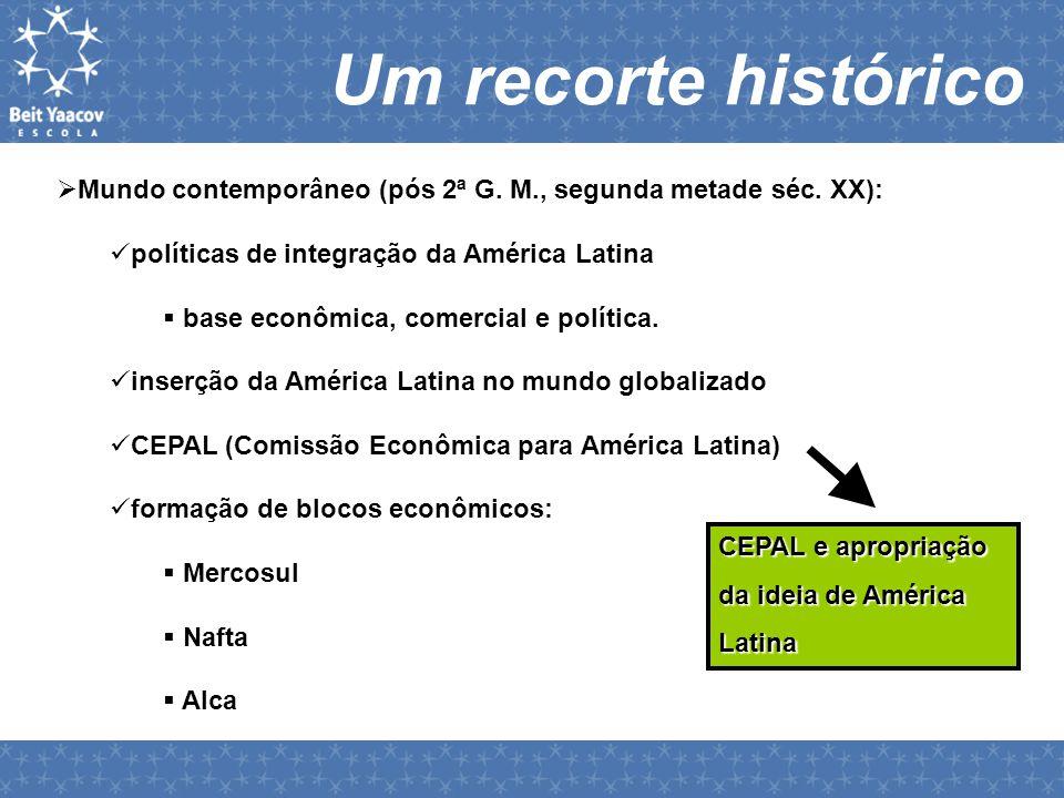  Mundo contemporâneo (pós 2ª G. M., segunda metade séc. XX):  políticas de integração da América Latina  base econômica, comercial e política.  in