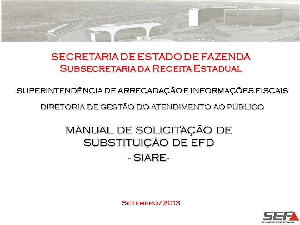 SECRETARIA DE ESTADO DE FAZENDA Subsecretaria da Receita Estadual MANUAL DE SOLICITAÇÃO DE SUBSTITUIÇÃO DE EFD - SIARE- SUPERINTENDÊNCIA DE ARRECADAÇÃ