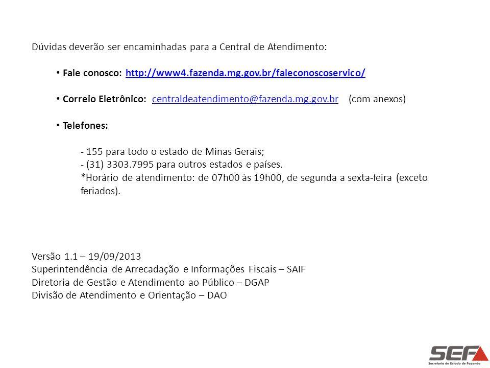 Dúvidas deverão ser encaminhadas para a Central de Atendimento: • Fale conosco: http://www4.fazenda.mg.gov.br/faleconoscoservico/http://www4.fazenda.m