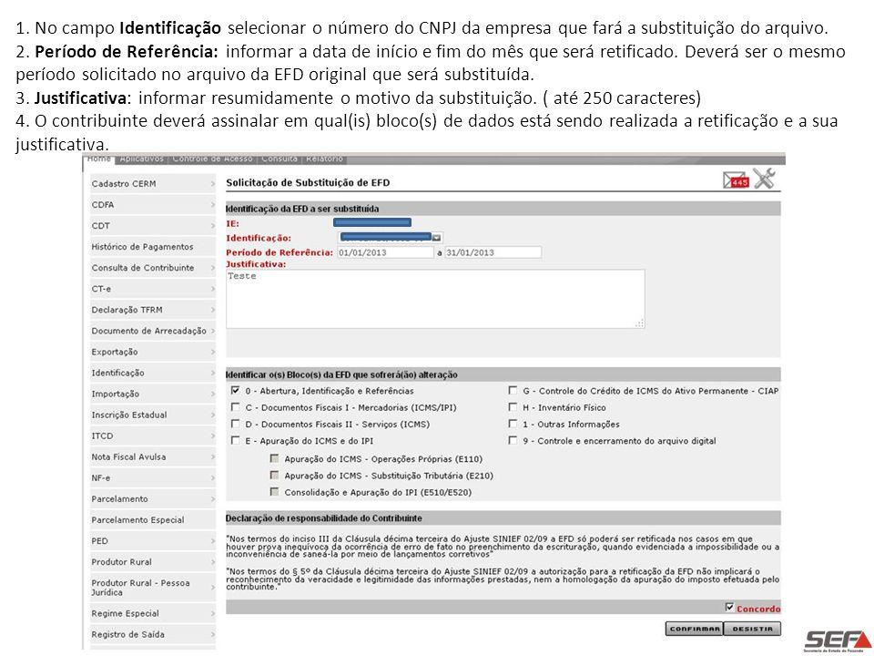1. No campo Identificação selecionar o número do CNPJ da empresa que fará a substituição do arquivo. 2. Período de Referência: informar a data de iníc