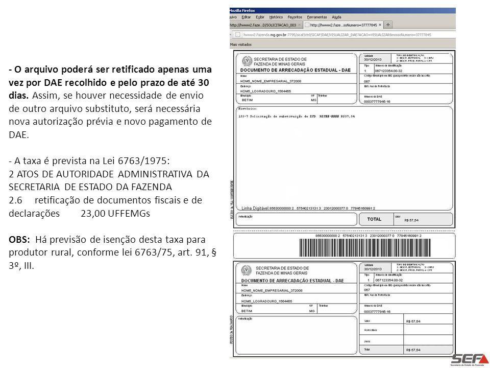 - O arquivo poderá ser retificado apenas uma vez por DAE recolhido e pelo prazo de até 30 dias. Assim, se houver necessidade de envio de outro arquivo