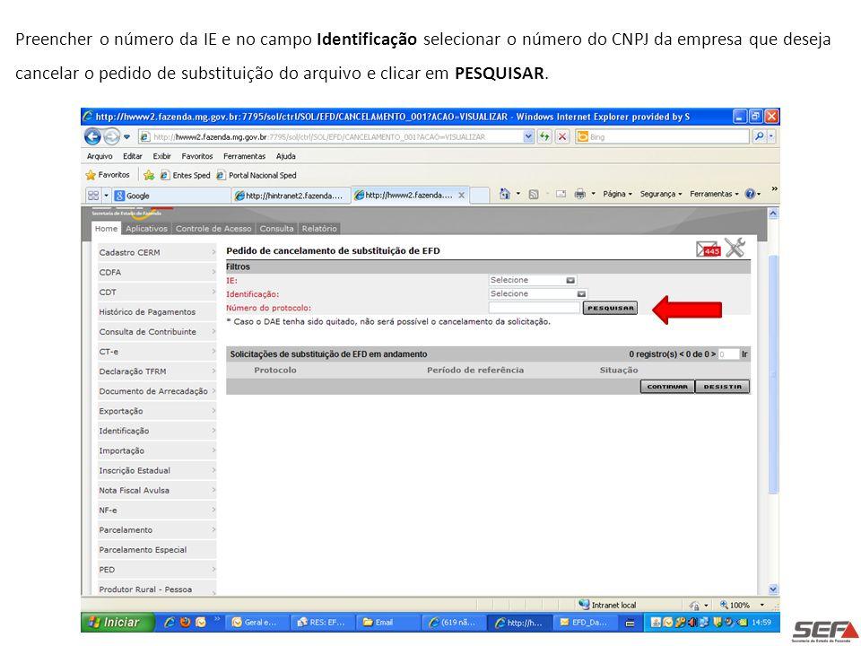 Preencher o número da IE e no campo Identificação selecionar o número do CNPJ da empresa que deseja cancelar o pedido de substituição do arquivo e cli