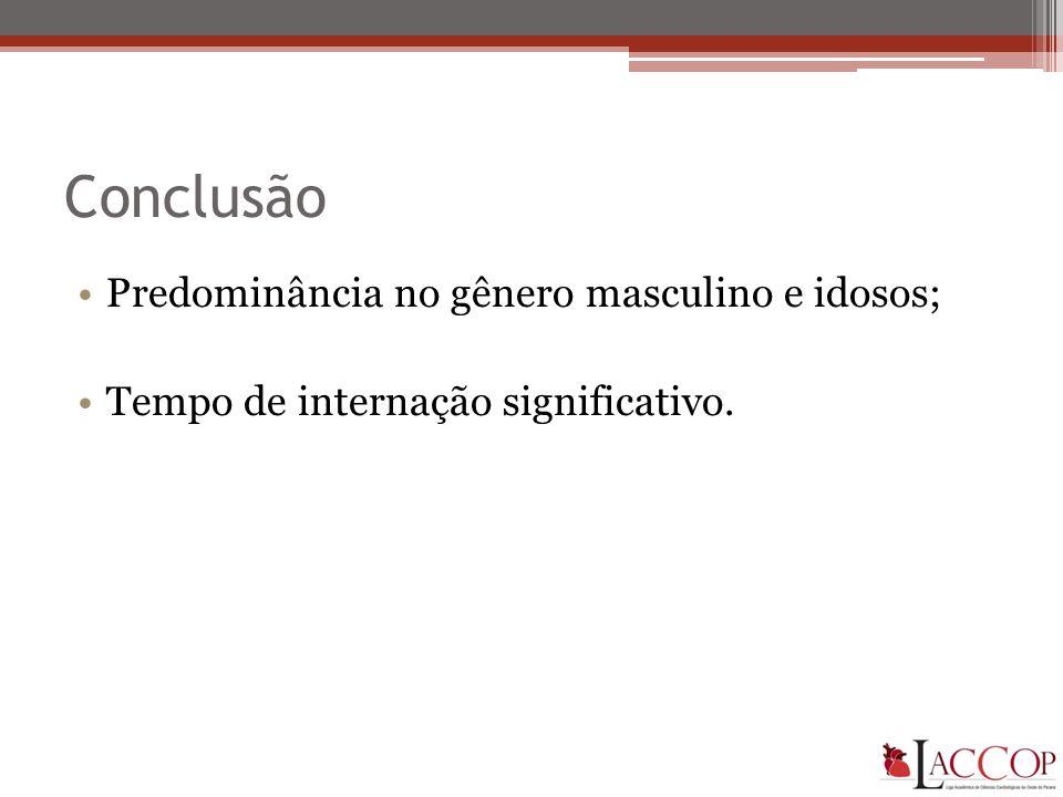 Conclusão •Predominância no gênero masculino e idosos; •Tempo de internação significativo.