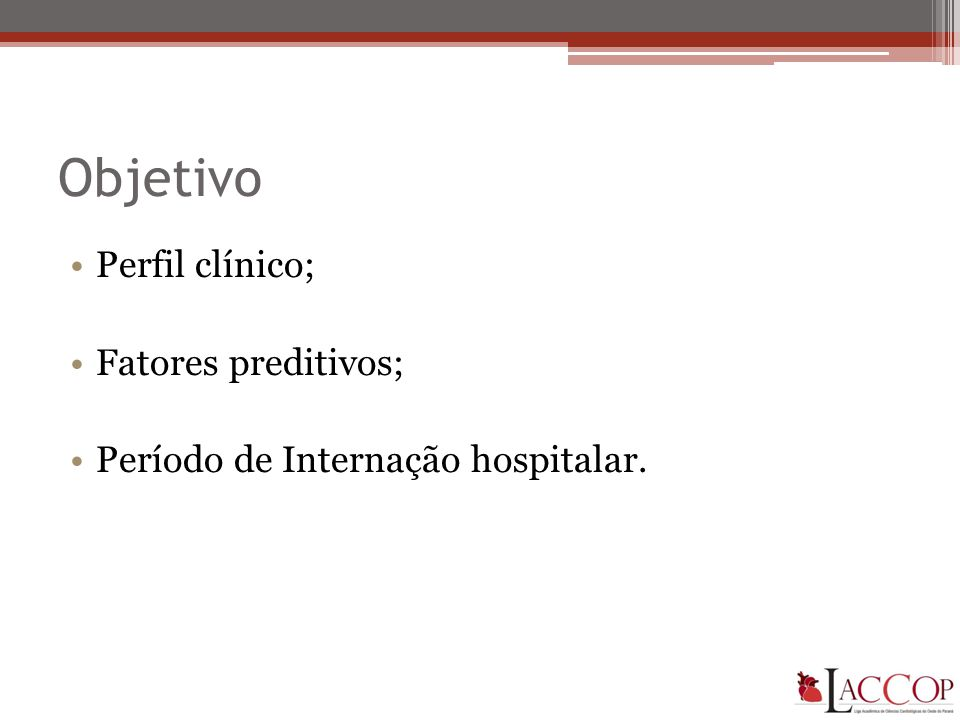 Objetivo •Perfil clínico; •Fatores preditivos; •Período de Internação hospitalar.
