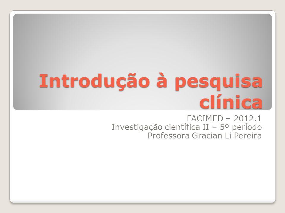 Introdução à pesquisa clínica  Questão de pesquisa x relevância ◦Questão PICO ◦FINER ◦Literatura existente  Como fazer.