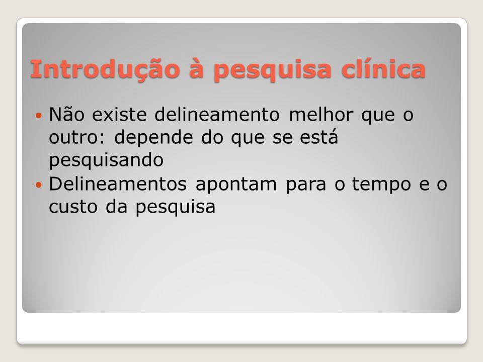 Introdução à pesquisa clínica  Sujeitos do estudo ◦Critérios de inclusão e exclusão: selecionam o tipo de paciente que irá ser pesquisado (item P da questão PICO).