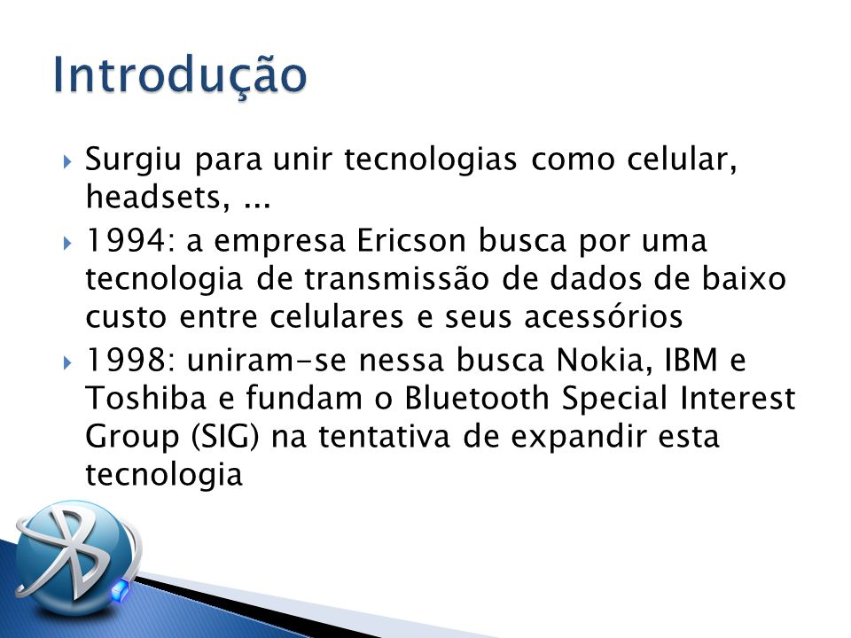  Surgiu para unir tecnologias como celular, headsets,...