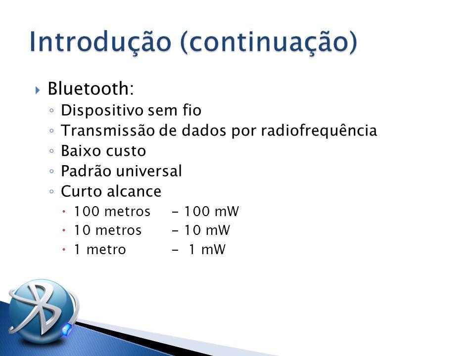  Bluetooth: ◦ Dispositivo sem fio ◦ Transmissão de dados por radiofrequência ◦ Baixo custo ◦ Padrão universal ◦ Curto alcance  100 metros - 100 mW  10 metros- 10 mW  1 metro- 1 mW