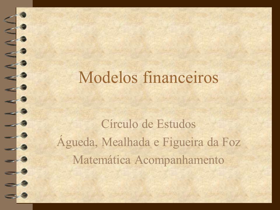 Modelos financeiros Círculo de Estudos Águeda, Mealhada e Figueira da Foz Matemática Acompanhamento