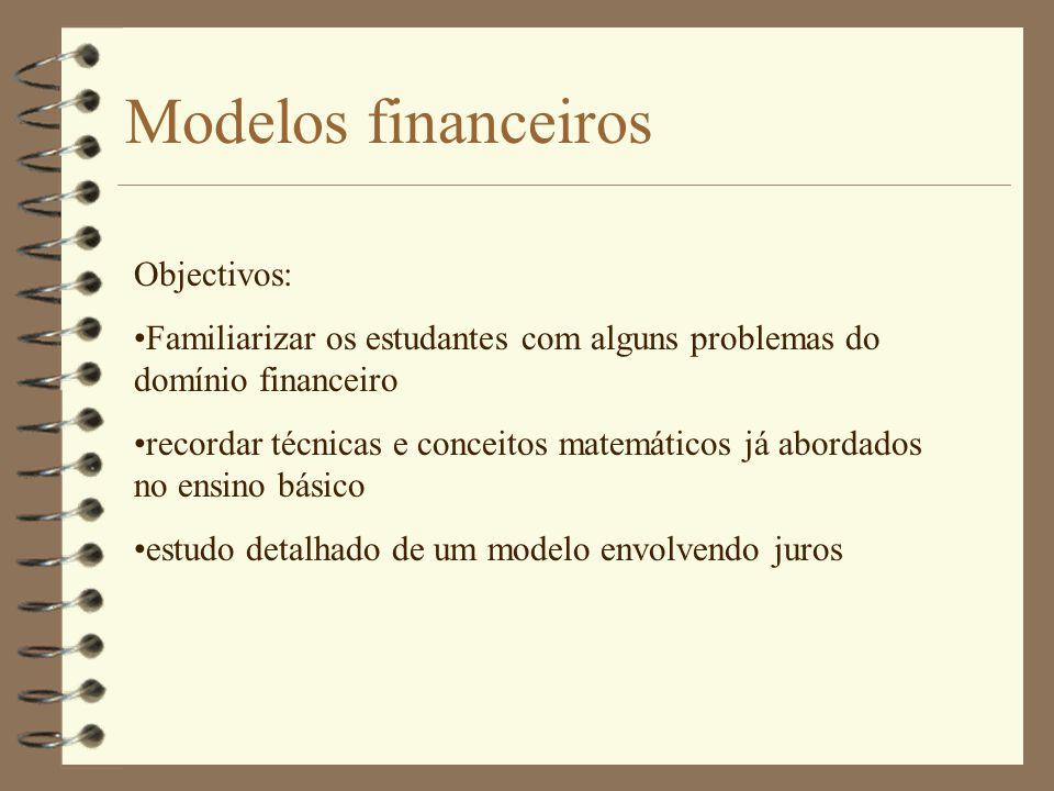 Objectivos: •Familiarizar os estudantes com alguns problemas do domínio financeiro •recordar técnicas e conceitos matemáticos já abordados no ensino b