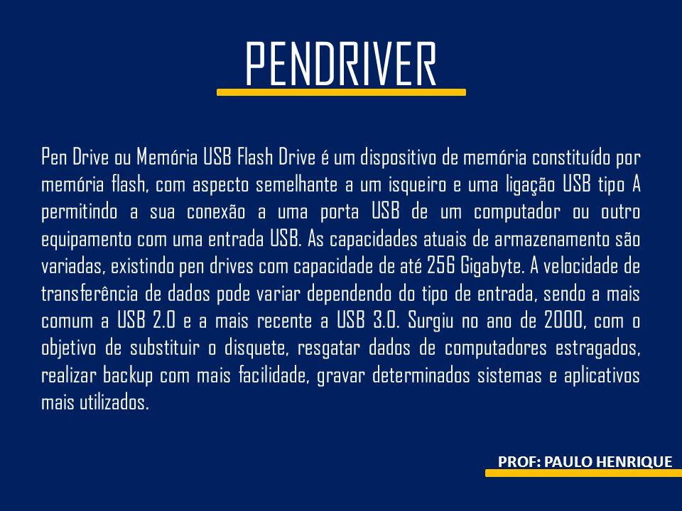 PENDRIVER Pen Drive ou Memória USB Flash Drive é um dispositivo de memória constituído por memória flash, com aspecto semelhante a um isqueiro e uma l
