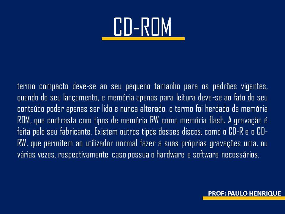 CD-ROM termo compacto deve-se ao seu pequeno tamanho para os padrões vigentes, quando do seu lançamento, e memória apenas para leitura deve-se ao fato