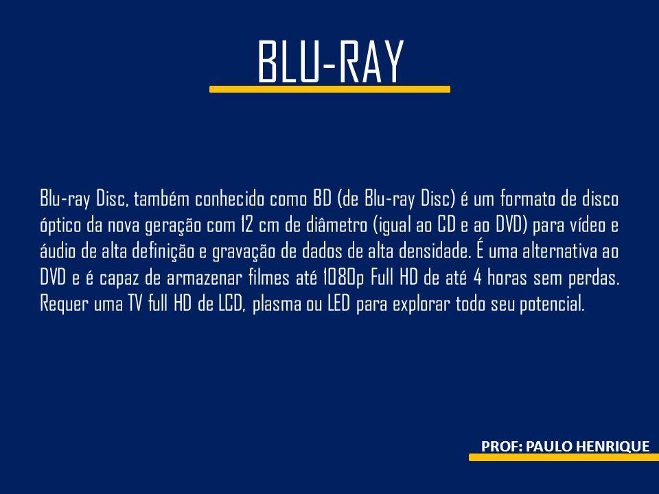 BLU-RAY Blu-ray Disc, também conhecido como BD (de Blu-ray Disc) é um formato de disco óptico da nova geração com 12 cm de diâmetro (igual ao CD e ao