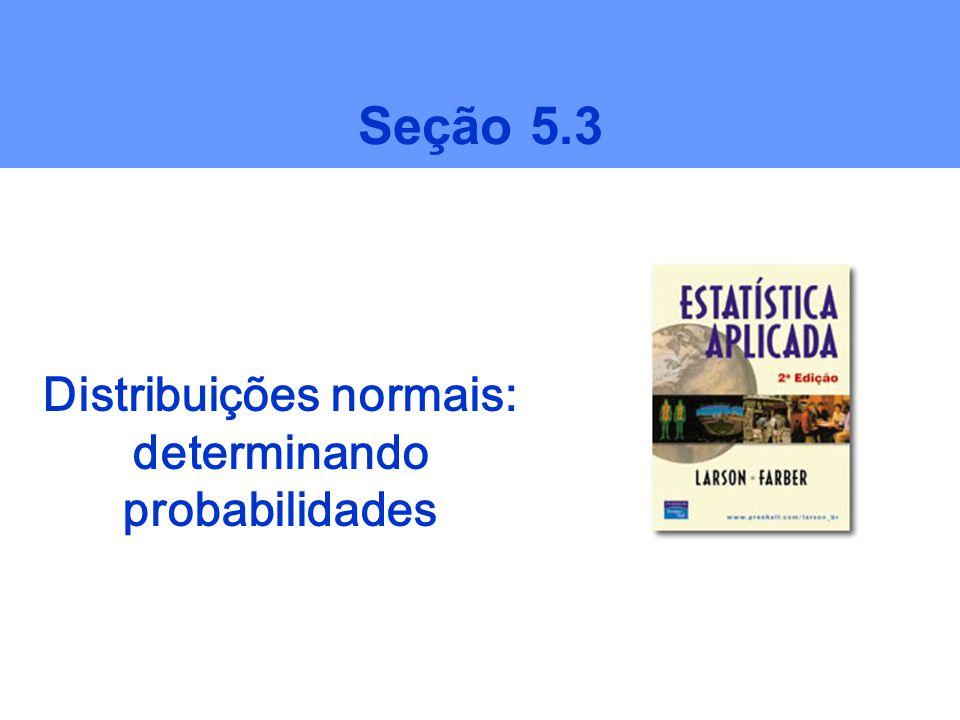 Distribuições normais: determinando probabilidades Seção 5.3