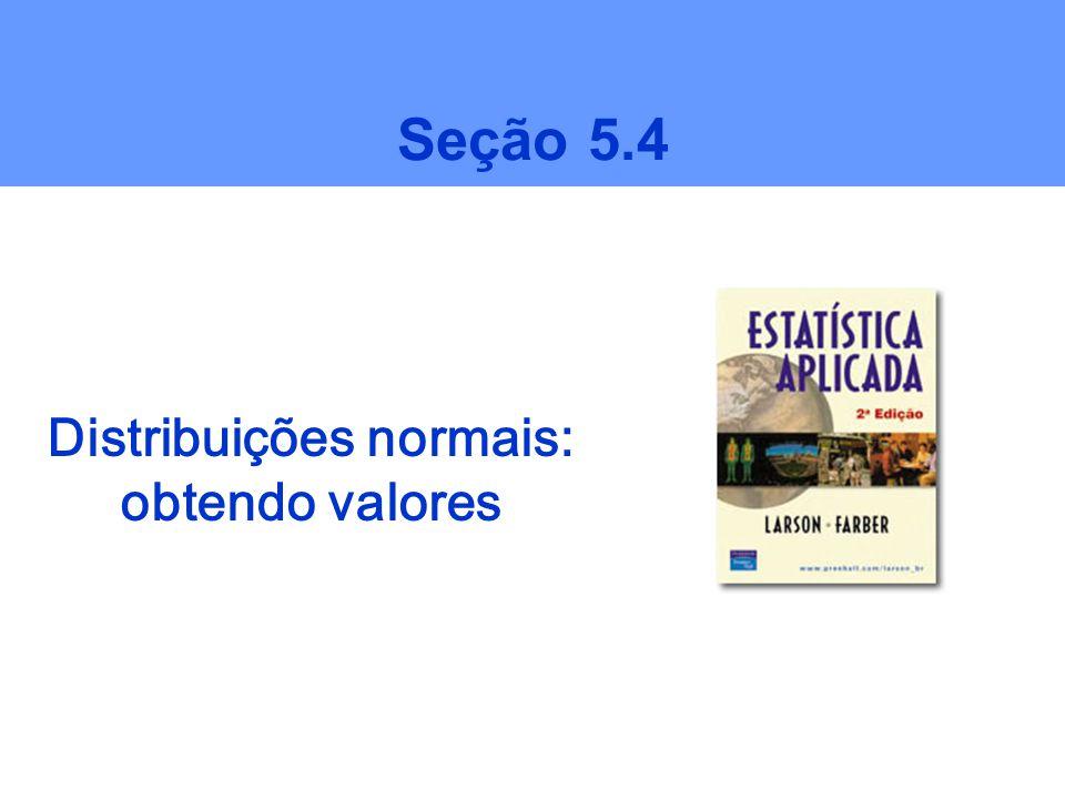 Distribuições normais: obtendo valores Seção 5.4