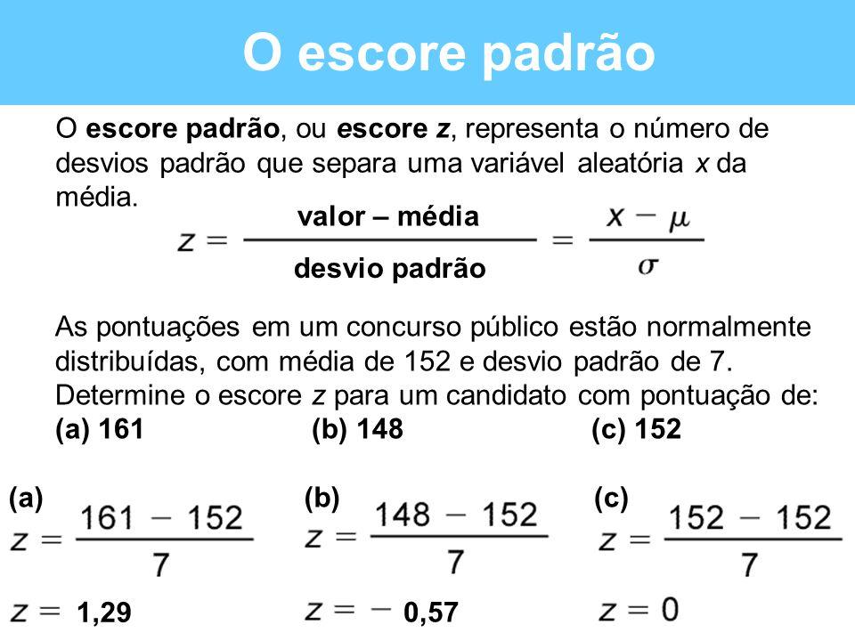 O escore padrão O escore padrão, ou escore z, representa o número de desvios padrão que separa uma variável aleatória x da média. As pontuações em um