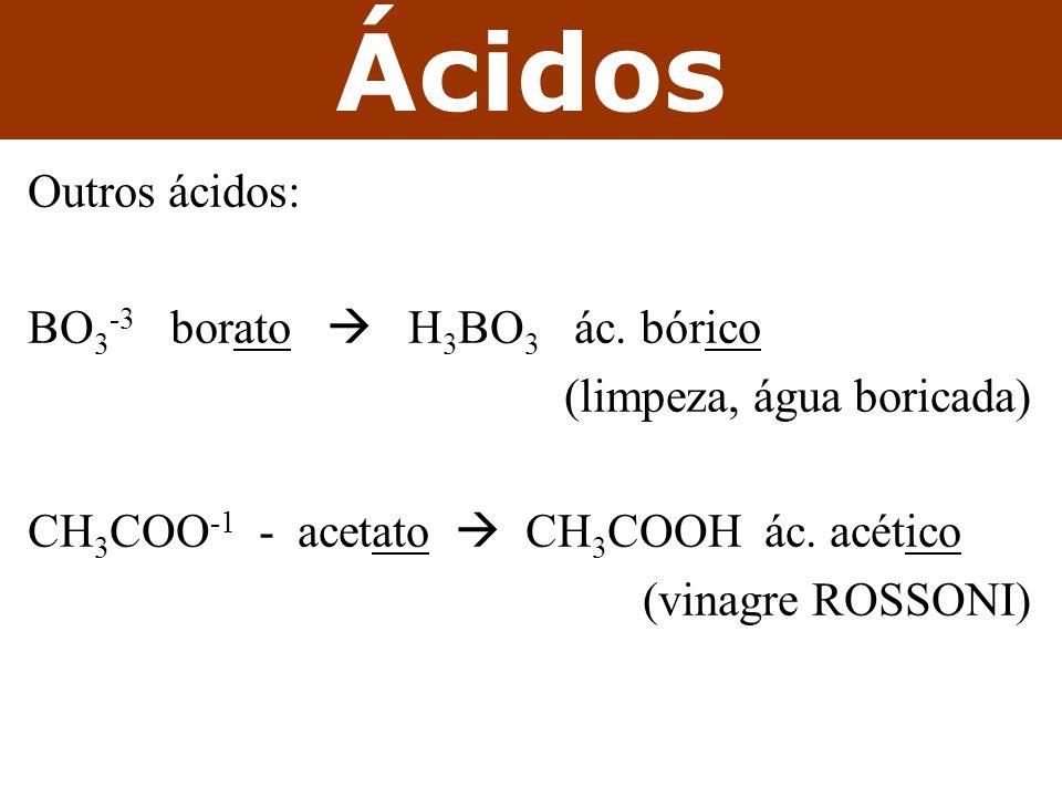 Outros ácidos: BO 3 -3 borato  H 3 BO 3 ác.