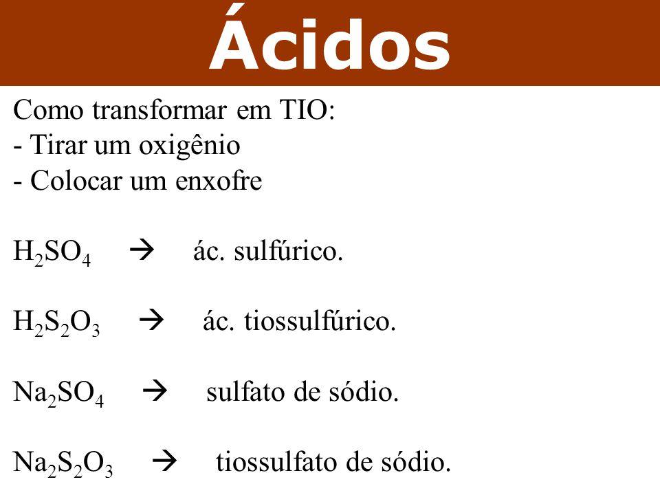 Como transformar em TIO: - Tirar um oxigênio - Colocar um enxofre H 2 SO 4  ác.