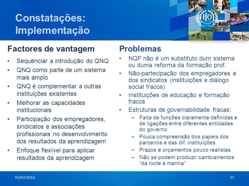 Constatações: Implementação •Sequënciar a introdução do QNQ •QNQ como parte de um sistema mais amplo •QNQ é complementar a outras instituições existen