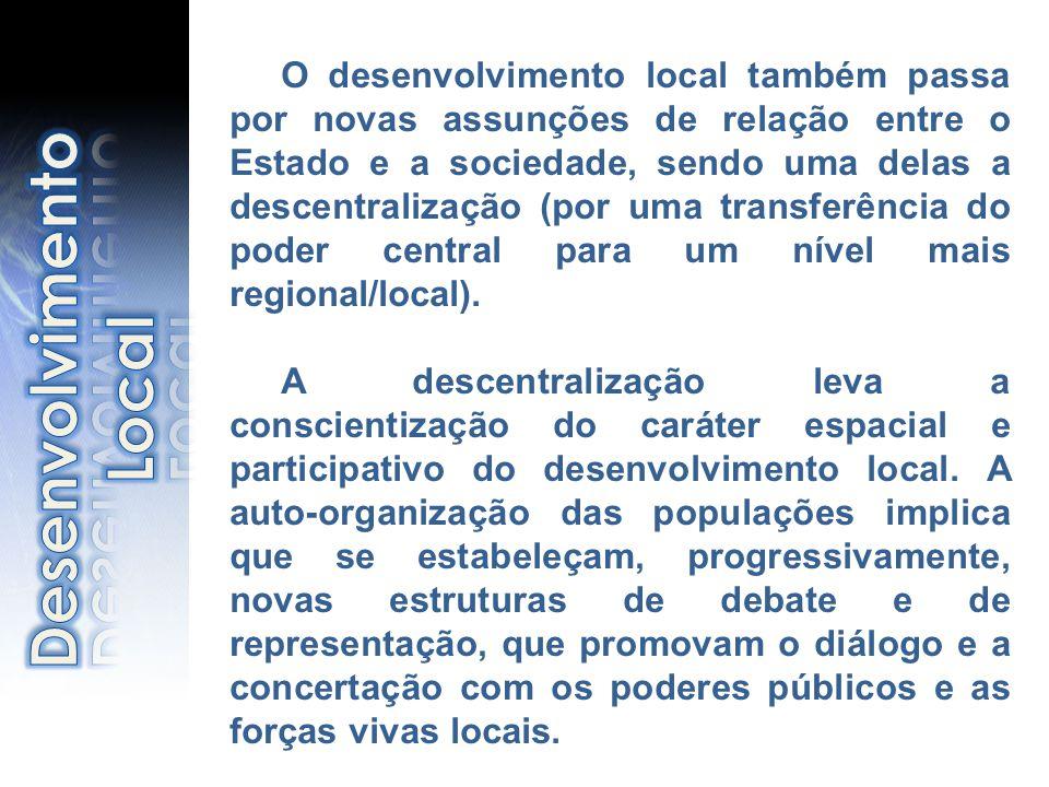 O desenvolvimento local também passa por novas assunções de relação entre o Estado e a sociedade, sendo uma delas a descentralização (por uma transfer