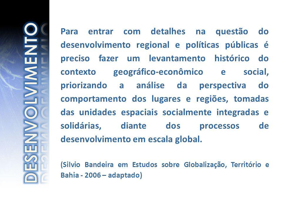Para entrar com detalhes na questão do desenvolvimento regional e políticas públicas é preciso fazer um levantamento histórico do contexto geográfico-