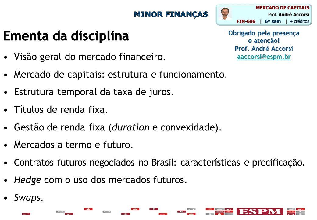 •Visão geral do mercado financeiro. •Mercado de capitais: estrutura e funcionamento. •Estrutura temporal da taxa de juros. •Títulos de renda fixa. •Ge