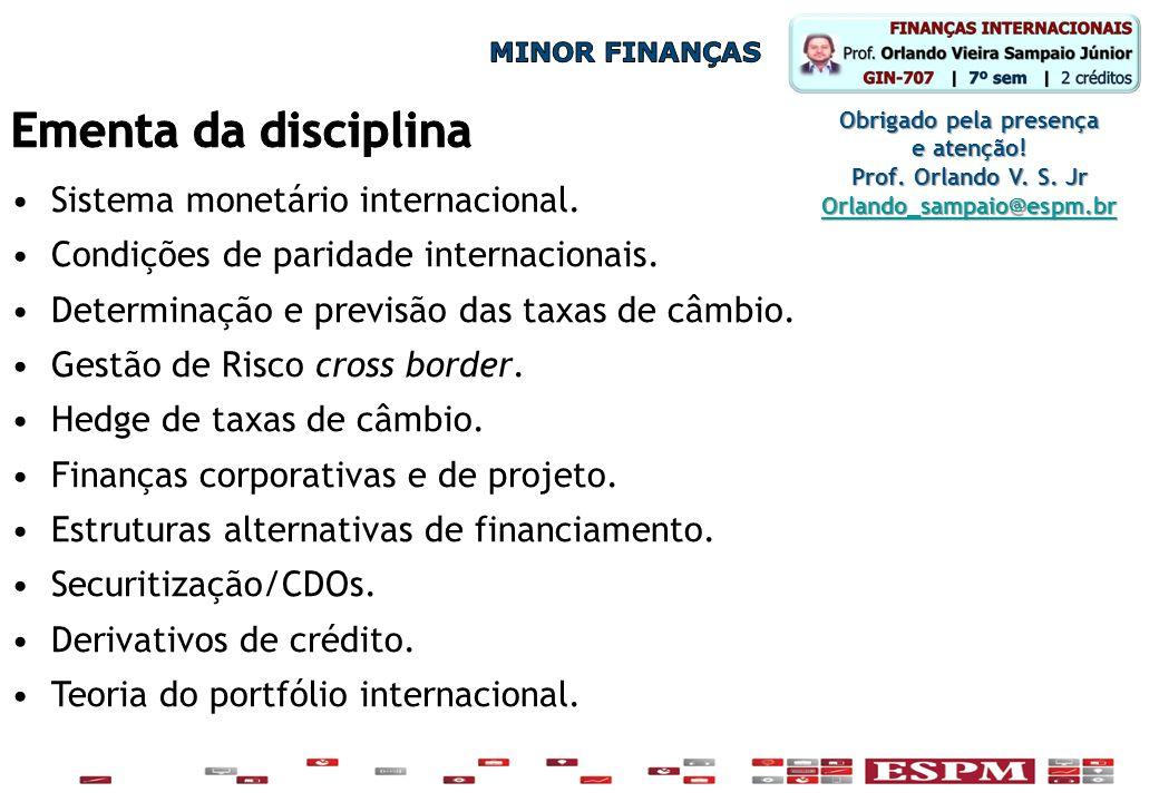 •Sistema monetário internacional. •Condições de paridade internacionais. •Determinação e previsão das taxas de câmbio. •Gestão de Risco cross border.
