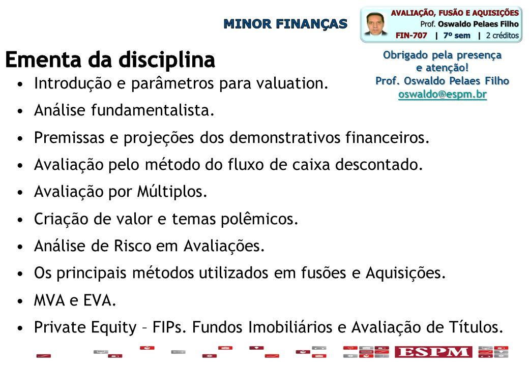 •Introdução e parâmetros para valuation. •Análise fundamentalista. •Premissas e projeções dos demonstrativos financeiros. •Avaliação pelo método do fl