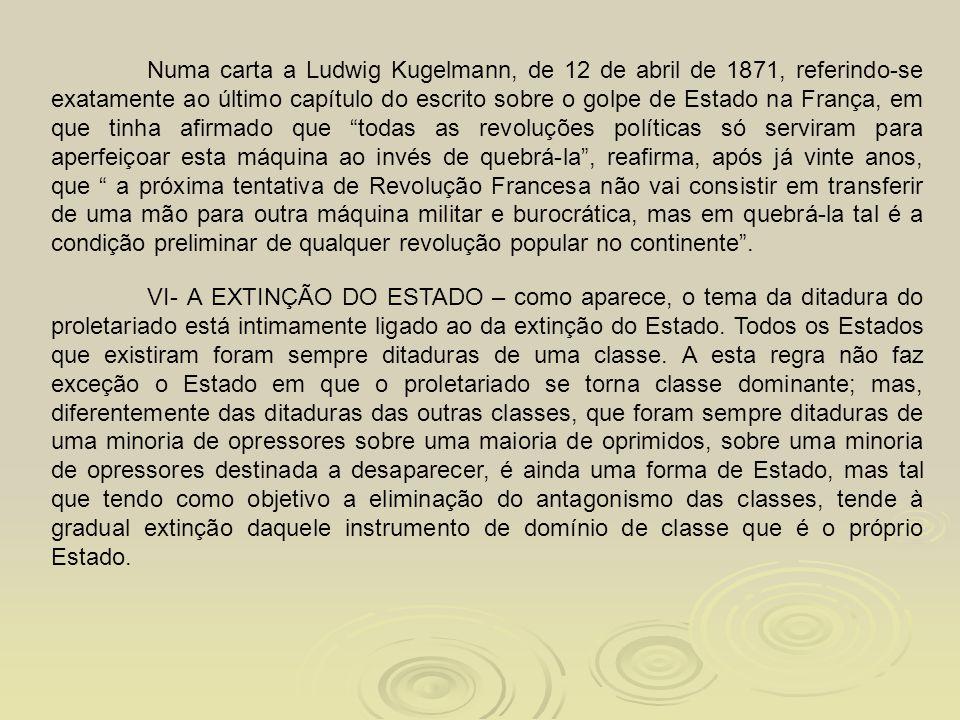 Numa carta a Ludwig Kugelmann, de 12 de abril de 1871, referindo-se exatamente ao último capítulo do escrito sobre o golpe de Estado na França, em que