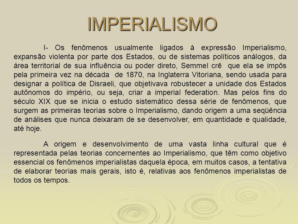 IMPERIALISMO I- Os fenômenos usualmente ligados à expressão Imperialismo, expansão violenta por parte dos Estados, ou de sistemas políticos análogos,