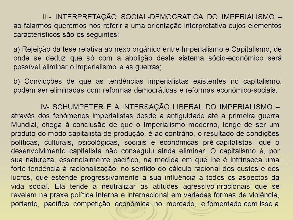 III- INTERPRETAÇÃO SOCIAL-DEMOCRATICA DO IMPERIALISMO – ao falarmos queremos nos referir a uma orientação interpretativa cujos elementos característic