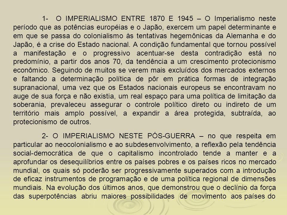 1- O IMPERIALISMO ENTRE 1870 E 1945 – O Imperialismo neste período que as potências européias e o Japão, exercem um papel determinante e em que se pas