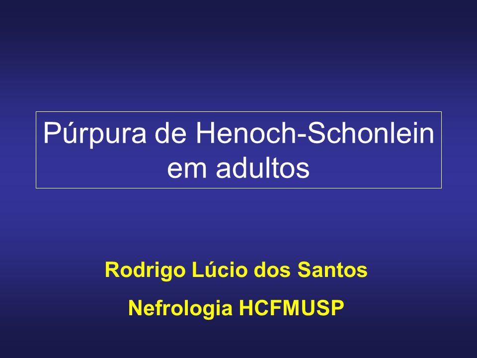 Púrpura de Henoch-Schonlein em adultos Rodrigo Lúcio dos Santos Nefrologia HCFMUSP