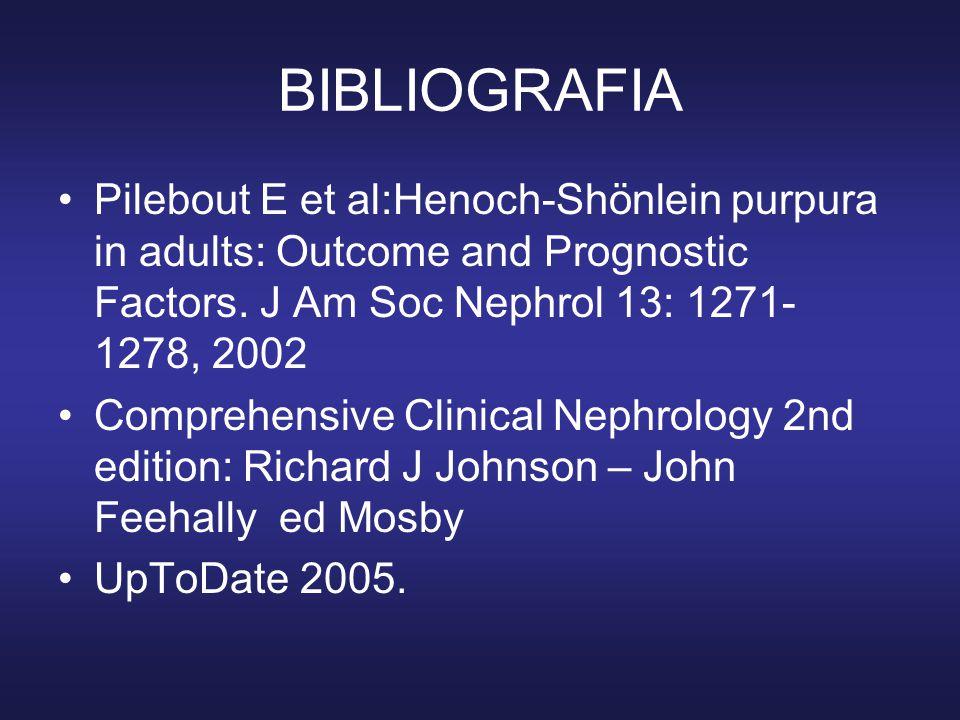 BIBLIOGRAFIA •Pilebout E et al:Henoch-Shönlein purpura in adults: Outcome and Prognostic Factors.