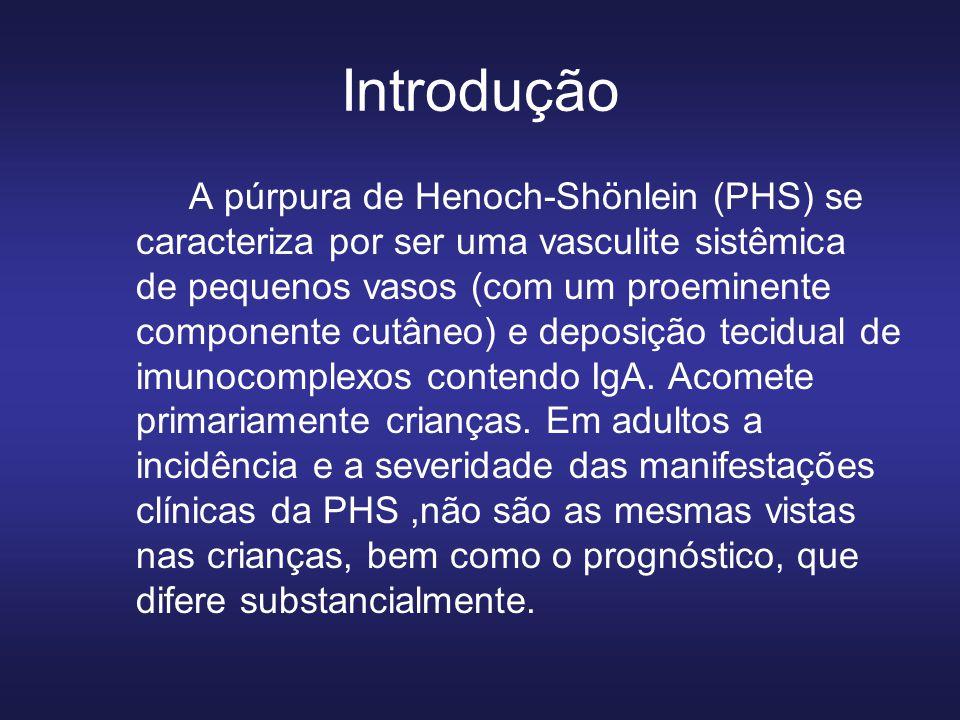 Introdução A púrpura de Henoch-Shönlein (PHS) se caracteriza por ser uma vasculite sistêmica de pequenos vasos (com um proeminente componente cutâneo) e deposição tecidual de imunocomplexos contendo IgA.