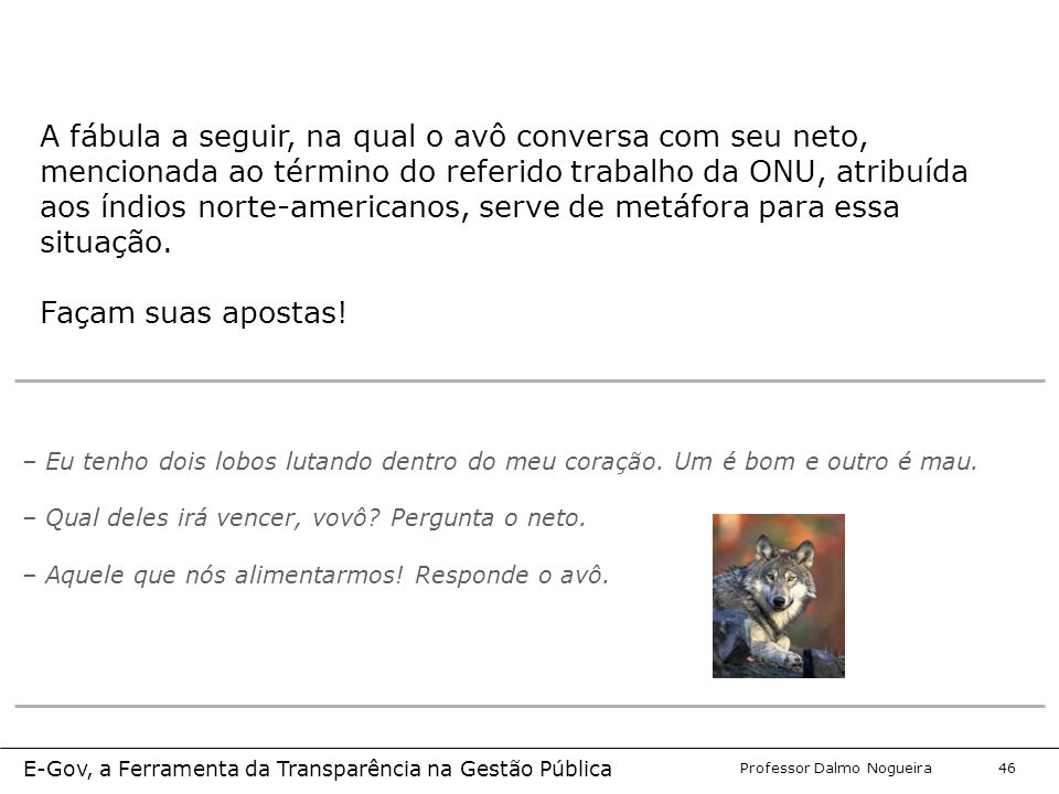Programa de Desenvolvimento Gerencial Professor Dalmo Nogueira E-Gov, a Ferramenta da Transparência na Gestão Pública 46 – Eu tenho dois lobos lutando dentro do meu coração.