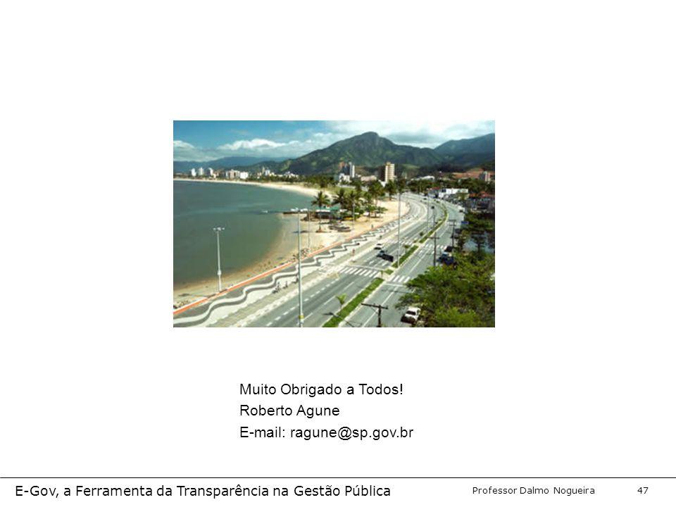 Programa de Desenvolvimento Gerencial Professor Dalmo Nogueira E-Gov, a Ferramenta da Transparência na Gestão Pública 47 Muito Obrigado a Todos.