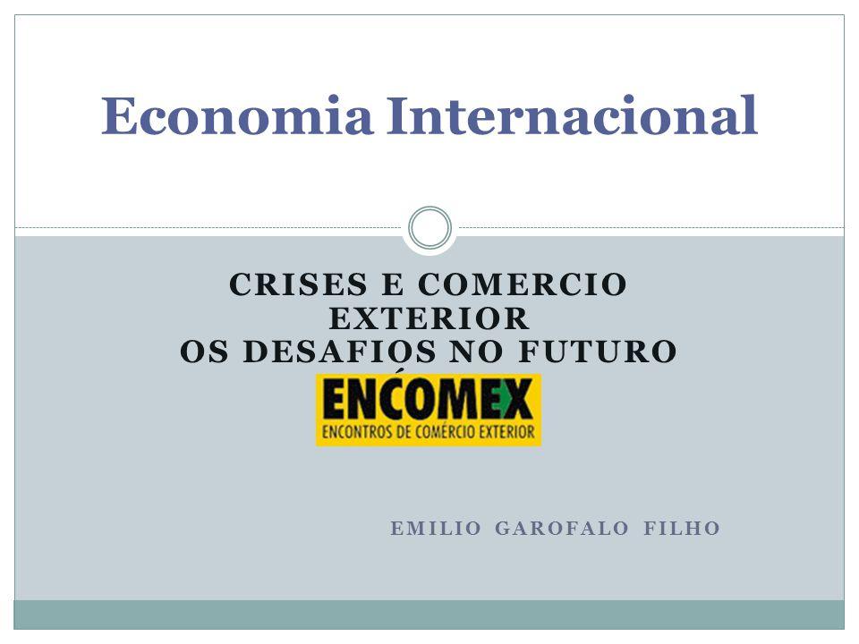 CRISES E COMERCIO EXTERIOR OS DESAFIOS NO FUTURO PRÓXIMO EMILIO GAROFALO FILHO Economia Internacional