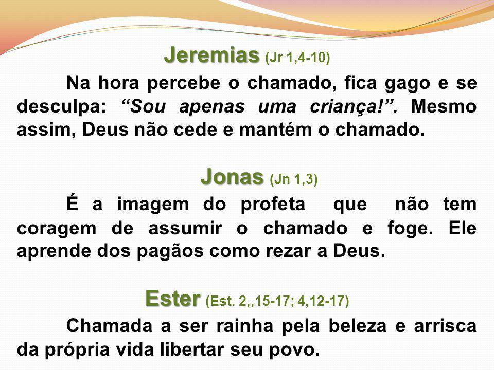 Jeremias Jeremias (Jr 1,4-10) Na hora percebe o chamado, fica gago e se desculpa: Sou apenas uma criança! .