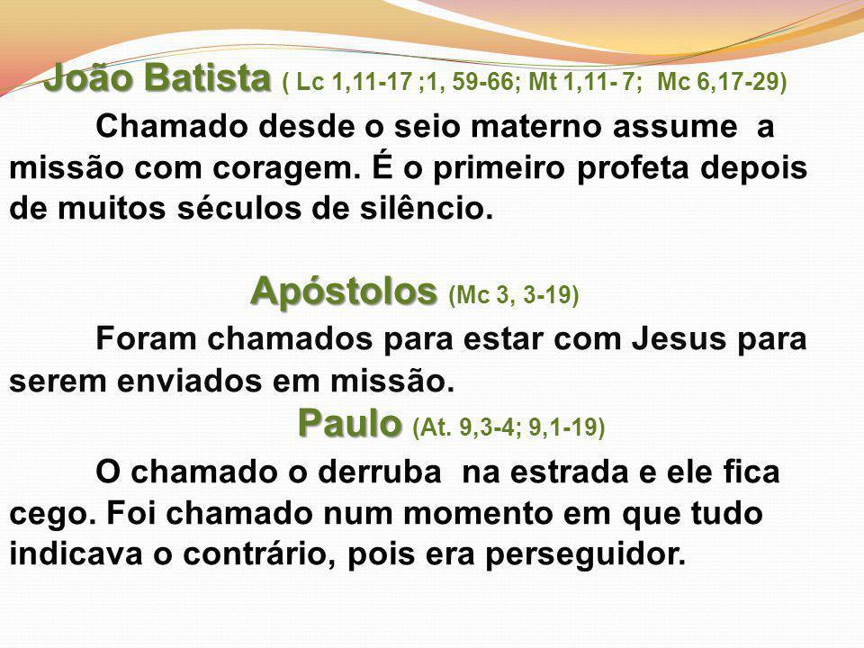 João Batista João Batista ( Lc 1,11-17 ;1, 59-66; Mt 1,11- 7; Mc 6,17-29) Chamado desde o seio materno assume a missão com coragem.