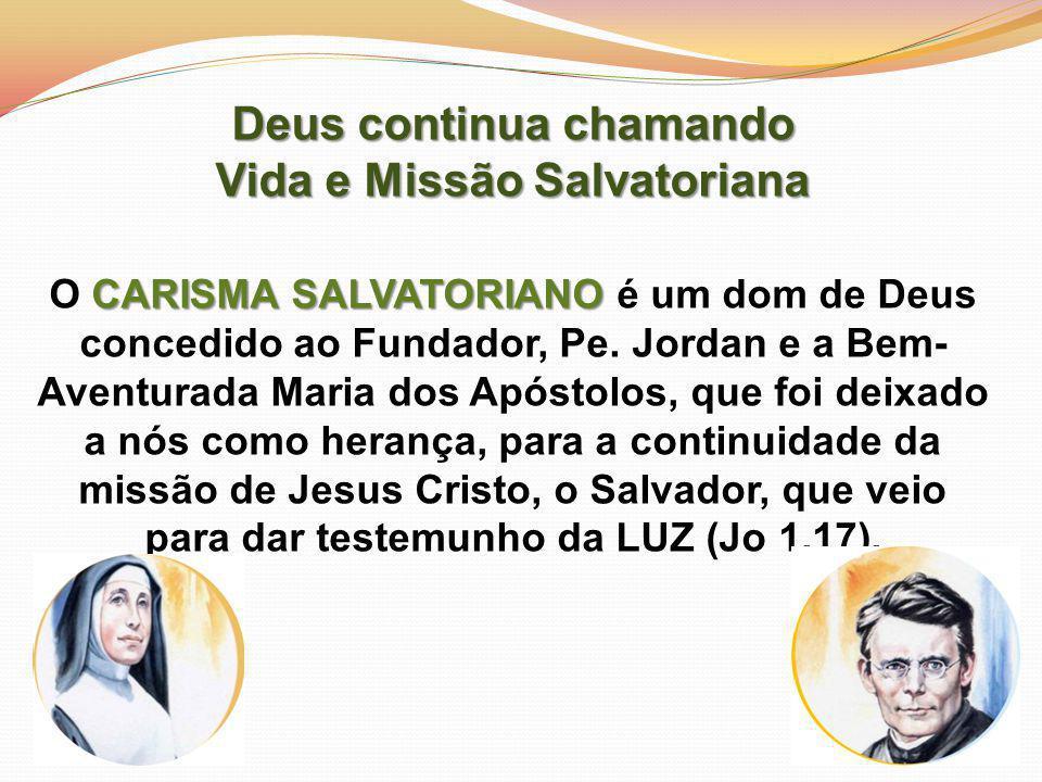 Deus continua chamando Vida e Missão Salvatoriana CARISMA SALVATORIANO O CARISMA SALVATORIANO é um dom de Deus concedido ao Fundador, Pe.