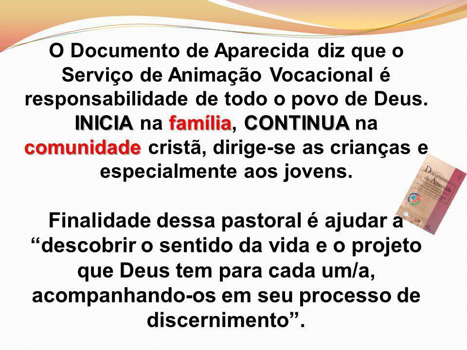 INICIAfamíliaCONTINUA comunidade O Documento de Aparecida diz que o Serviço de Animação Vocacional é responsabilidade de todo o povo de Deus.