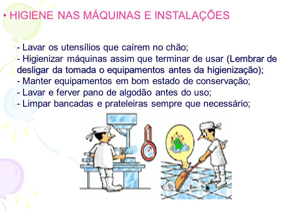 • HIGIENE NAS MÁQUINAS E INSTALAÇÕES - Lavar os utensílios que caírem no chão; (Lembrar de desligar da tomada o equipamentos antes da higienização); - Higienizar máquinas assim que terminar de usar (Lembrar de desligar da tomada o equipamentos antes da higienização); - Manter equipamentos em bom estado de conservação; - Lavar e ferver pano de algodão antes do uso; - Limpar bancadas e prateleiras sempre que necessário;