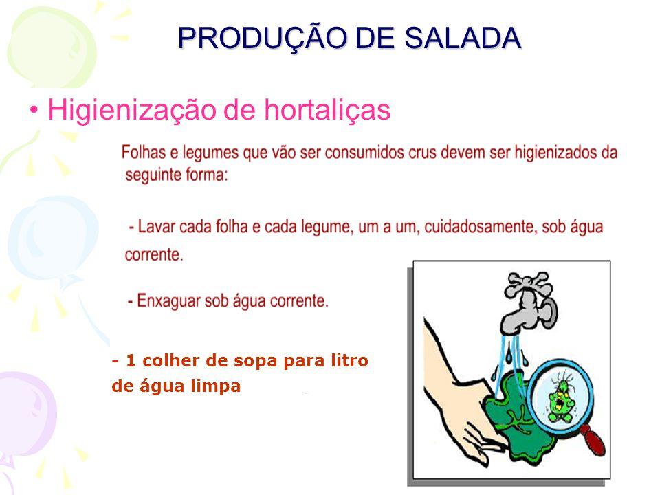 PRODUÇÃO DE SALADA • Higienização de hortaliças - 1 colher de sopa para litro de água limpa